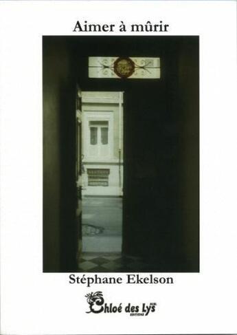 Couverture du livre « Aimer à mûrir » de Stephane Ekelson aux éditions Chloe Des Lys
