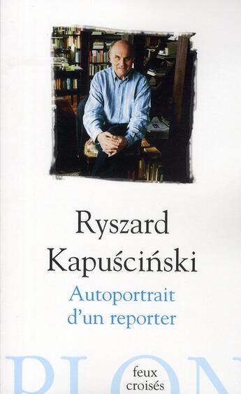 Couverture du livre « Autoportrait d'un reporter » de Ryszard Kapuscinski aux éditions Plon
