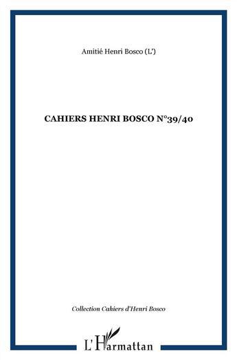 Couverture du livre « Cahiers Henri Bosco t.39-t.40 » de Amities Henri Bosco aux éditions L'harmattan