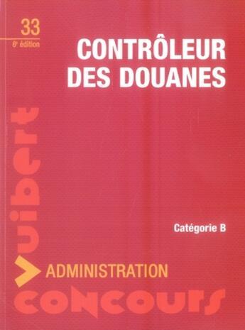 Couverture du livre « Concours de contrôleur des douanes ; catégorie b » de Collectif aux éditions Vuibert