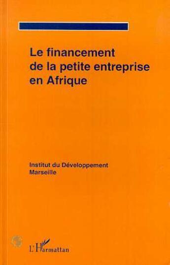Couverture du livre « Le Financement De La Petite Entreprise En Afrique » de Institut Du Developpement aux éditions L'harmattan