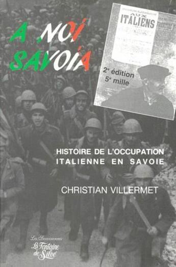 Couverture du livre « A noi Savoia ; histoire de l'occupation italienne en Savoie (2e édition) » de Christian Villermet aux éditions La Fontaine De Siloe