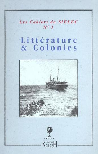 Couverture du livre « CAHIERS DU SIELEC T.1 ; littérature et colonies » de Collectif aux éditions Kailash