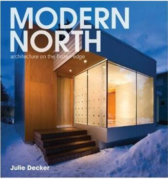 Couverture du livre « Modern north architecture on the frozen edge » de Julie Decker aux éditions Princeton Architectural