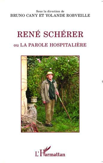 Couverture du livre « Réné Schérer ou la parole hospitalière » de Bruno Cany et Yolande Robveille aux éditions L'harmattan