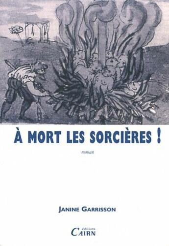 Couverture du livre « À mort les sorcières ! » de Janine Garrisson aux éditions Cairn