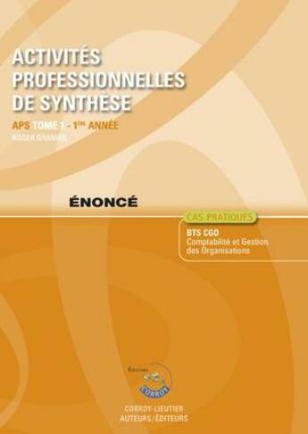 Couverture du livre « Activités professionnelles de synthèse ; APS t.1 ; Bts Cgo ; énoncé ; 1re année (7e édition) » de Roger Granier aux éditions Corroy