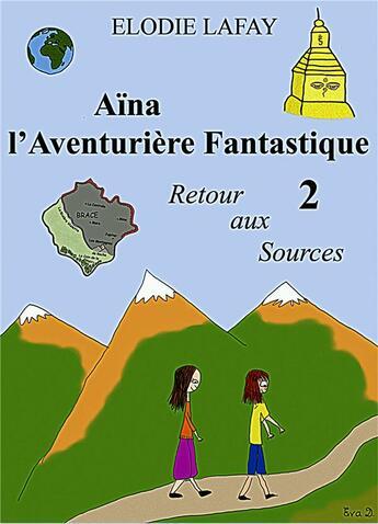 Couverture du livre « Aïna l'aventurière fantastique t.2 ; retour aux sources » de Elodie Lafay aux éditions Books On Demand