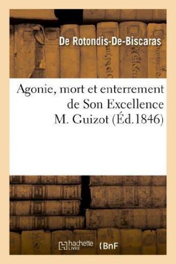 Couverture du livre « Agonie, mort et enterrement de son excellence m. guizot » de Rotondis-De-Biscaras aux éditions Hachette Bnf