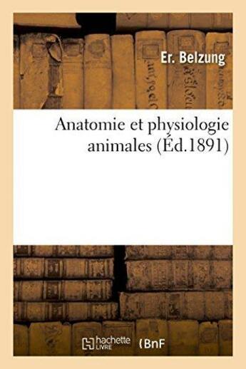Couverture du livre « Anatomie Et Physiologie Animales, Suivies De La Classification, Baccalaureats Es Sciences » de Belzung-E aux éditions Hachette Bnf