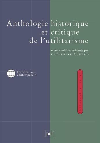 Couverture du livre « Anthologie historique et critique de l'utilitarisme t.3 ; les thèmes et débats de l'utilitarisme contemporain » de Audard C. aux éditions Puf