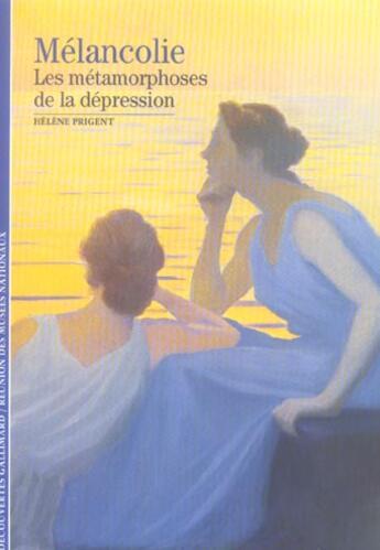 Couverture du livre « Melancolie les metamorphoses de la depression » de Helene Prigent aux éditions Gallimard