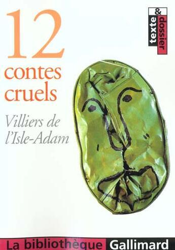 Couverture du livre « 12 Contes Cruels » de Villiers De L'Isle-A aux éditions Gallimard