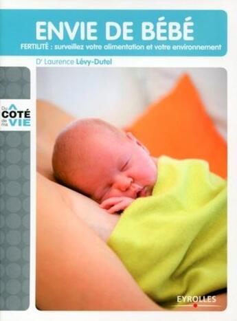 Couverture du livre « Envie de bébé ; fertilité : surveiller votre alimentation et votre environnement » de Laurence Levy-Dutel aux éditions Organisation