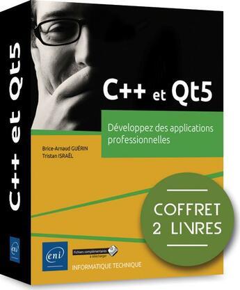 Couverture du livre « C++ et Qt5 ; coffret de 2 livres : développez des applications professionnelles » de Brice-Arnaud Guerin et Tristan Israel aux éditions Eni