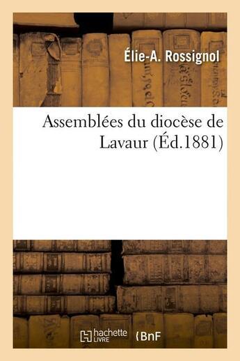 Couverture du livre « Assemblees Du Diocese De Lavaur (Ed.1881) » de Rossignol E A aux éditions Hachette Bnf