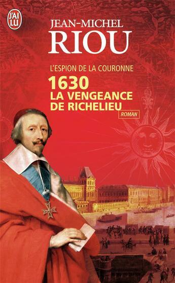 Couverture du livre « 1630, la vengeance de Richelieu » de Jean-Michel Riou aux éditions J'ai Lu