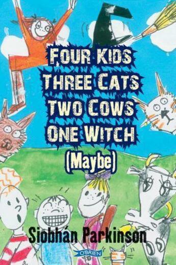 Couverture du livre « Four Kids Three Cats Two Cows One Witch (maybe) » de Siobhan Parkinson aux éditions The O'brien Press Digital