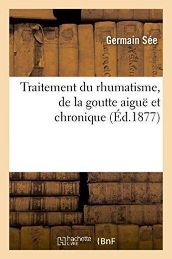 Couverture du livre « Academie De Medecine. Traitement Du Rhumatisme, De La Goutte Aigue » de See-G aux éditions Hachette Bnf