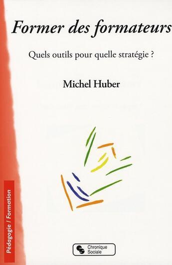 Couverture du livre « Former des formateurs quels outils pour quelle strategie ? » de Michel Huber aux éditions Chronique Sociale