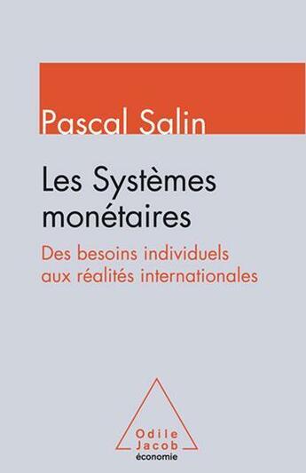 Couverture du livre « Les systèmes monétaires ; des besoins individuels aux réalités internationales » de Pascal Salin aux éditions Odile Jacob