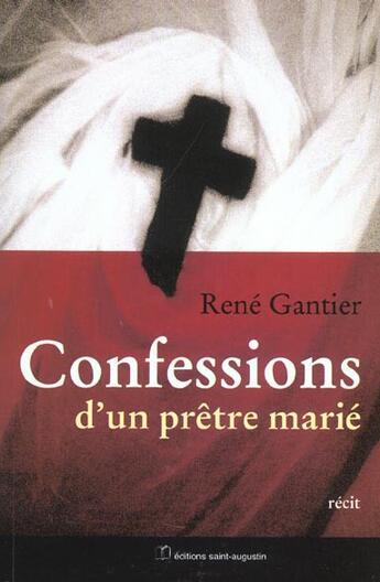 Couverture du livre « Confessions d'un prêtre marié » de Rene Gantier aux éditions Saint Augustin