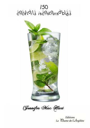 Couverture du livre « 150 cocktails incontournables » de Jennifer Mac Hart aux éditions La Plume De L'argilete