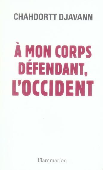 Couverture du livre « À mon corps défendant, l'Occident » de Chahdortt Djavann aux éditions Flammarion