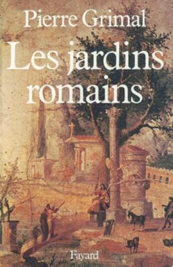 Couverture du livre « Les jardins romains » de Pierre Grimal aux éditions Fayard