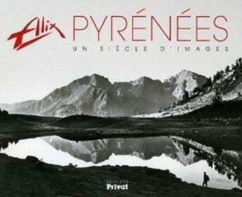 Couverture du livre « Alix, un siècle de regard sur les Pyrénées (1887-1999) » de Michel Lac aux éditions Privat