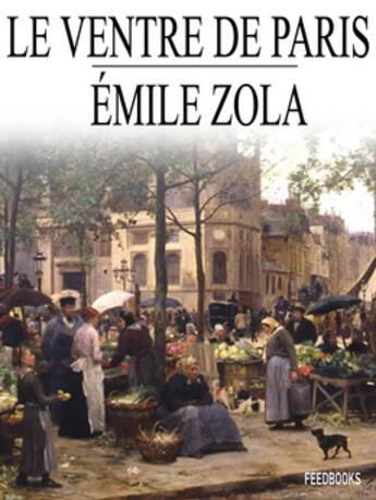 Couverture du livre « Le Ventre de Paris » de Émile Zola aux éditions