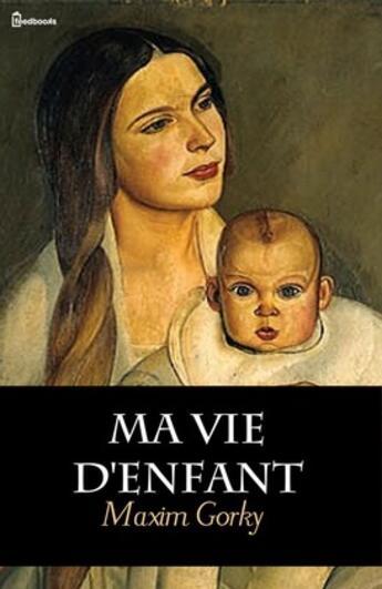 Couverture du livre « Ma Vie d'Enfant » de Maxim Gorky aux éditions