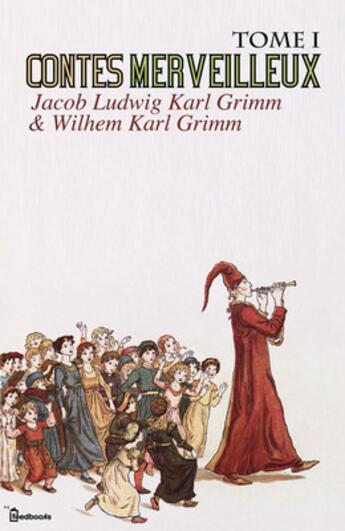 Couverture du livre « Contes merveilleux - Tome I » de Jacob Ludwig Karl Grimm aux éditions