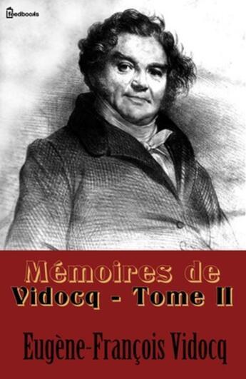 Couverture du livre « Mémoires de Vidocq - Tome II » de Eugene-Francois Vidocq aux éditions