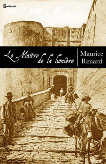 Couverture du livre « Le Maître de la lumière » de Maurice Renard aux éditions