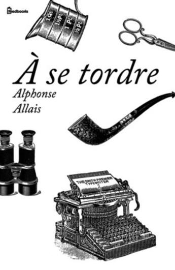 Couverture du livre « À se tordre » de Alphonse Allais aux éditions