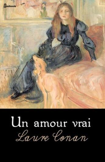 Couverture du livre « Un amour vrai » de Laure Conan aux éditions