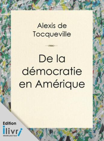 Couverture du livre « De la démocratie en Amérique » de Alexis De Tocqueville aux éditions