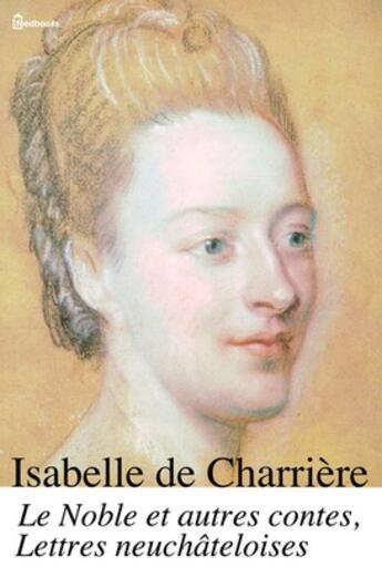 Couverture du livre « Le Noble et autres contes, Lettres neuchâteloises » de Isabelle De Charriere aux éditions
