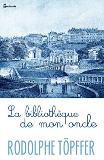 Couverture du livre «  La bibliothèque de mon oncle » de Rodolphe Töpffer aux éditions
