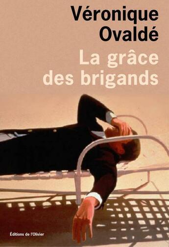 Couverture du livre « La grâce des brigands » de Veronique Ovalde aux éditions Editions De L'olivier