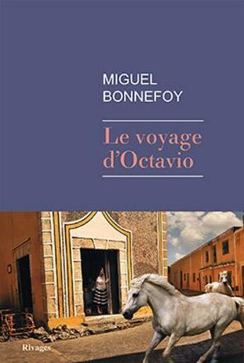 Couverture du livre « Le voyage d'Octavio » de Miguel Bonnefoy aux éditions Rivages