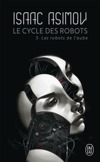 Couverture du livre « Le cycle des robots t.5 ; les robots de l'aube » de Isaac Asimov aux éditions J'ai Lu