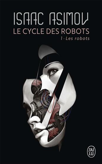 Couverture du livre « Le cycle des robots t.1 ; les robots » de Isaac Asimov aux éditions J'ai Lu