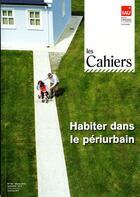 Couverture du livre « Cahiers De L'Iaurif ; Habiter Dans Le Périurbain » de Cahiers De L'Iaurif aux éditions Iaurif