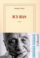 Couverture du livre « Ici-bas » de Pierre Guerci aux éditions Gallimard