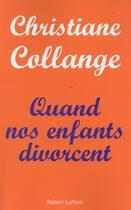Couverture du livre « Quand nos enfants divorcent » de Christiane Collange aux éditions Robert Laffont
