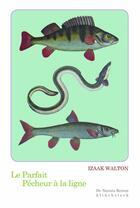 Couverture du livre « Le parfait pêcheur à la ligne » de Izaak Walton aux éditions Klincksieck
