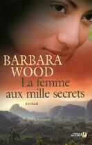 Couverture du livre « La femme aux mille secrets » de Barbara Wood aux éditions Presses De La Cite
