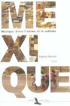Couverture du livre « Mexique, Entre L'Abime Et Le Sublime » de Gaetan Mortier aux éditions Toute Latitude